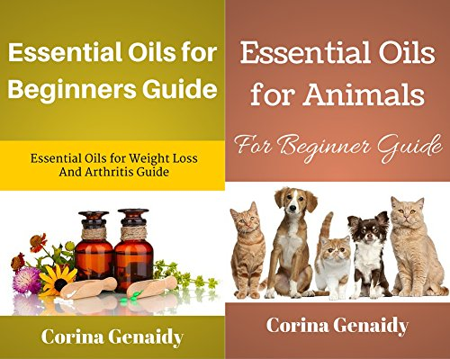 Essential Oils for Beginners Guide Essential Oils for Weight Loss And Arthritis Guide: With Essential Oils for Animals For Beginner Guide Box Set Collection