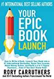 Your Epic Book Launch: How to Write A Book, Launch Your Book into a #1 International Bestseller, Raise Your Income, Make Money Online, and Build a 6 to 7 Figure Business... Even If You Don't Know How