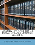 Monthly Review of the U. S. Bureau of Labor Statistics, Volume 2..., , 1271825627