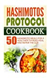 img - for Hashimotos Protocol Cookbook: 50 Hashimoto Meals For A Healthier Thyroid-Heal And Repair The Gut book / textbook / text book