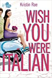 Wish You Were Italian, Kristin Rae, 1619632853