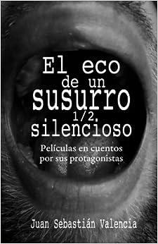 El eco de un susurro 1/2 silencioso: Películas en cuentos por sus protagonistas