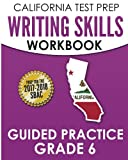CALIFORNIA TEST PREP Writing Skills Workbook Guided Practice Grade 6: Preparation for the Smarter Balanced (SBAC) Assessments