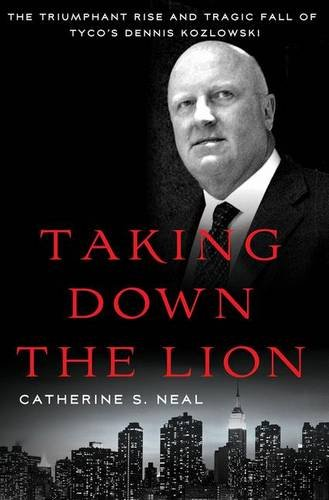 Taking Down the Lion: The Triumphant Rise and Tragic Fall of Tyco's Dennis Kozlowski pdf