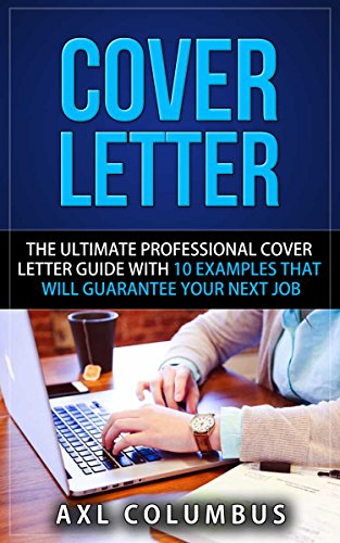 Cover Letter: The Ultimate Professional Cover Letter Guide With Ten  Examples That Will Guarantee Your Next Job (Cover Letter Guide, Resume, Get  Hired, ...