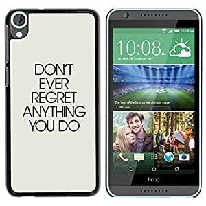Qstar Arte & diseño plástico duro Fundas Cover Cubre Hard Case Cover para HTC Desire 820 ( Don'T Ever Regret Anything Text Inspirational)
