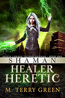 Shaman, Healer, Heretic: An Urban Fantasy Thriller (Olivia Lawson Techno-Shaman Book 1) by [Green, M. Terry]