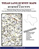 Texas Land Survey Maps for Burnet County : With Roads, Railways, Waterways, Towns, Cemeteries and Including Cross-referenced Data from the General Land Office and Texas Railroad Commission, Boyd, Gregory A., 1420350269