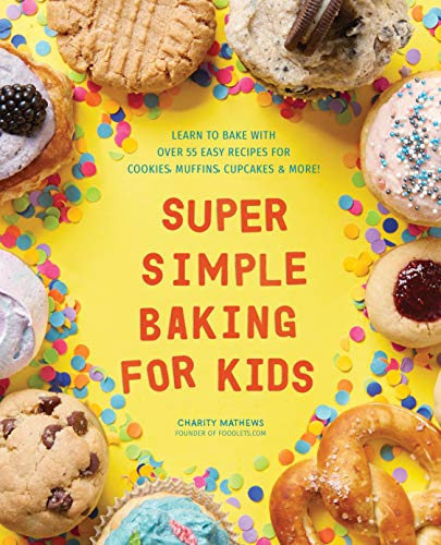 Super Simple Baking for Kids: Learn to Bake with over 55 Easy Recipes for Cookies, Muffins, Cupcakes and More! by Charity Mathews