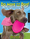 101 Ways to Do More with Your Dog: Make Your Dog a Superdog with Sports, Games, Exercises, Tricks, Mental Challenges, Crafts, and Bondi