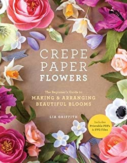 Book Cover: Crepe Paper Flowers: The Beginner's Guide to Making and Arranging Beautiful Blooms