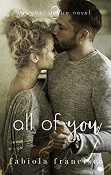 All of You (A Rebel Desire Novel Book 3) by [Francisco, Fabiola]