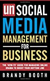 Unsocial Media Management for Business: The 'How-to' Guide For Managing Online Drama To Boost Your Bottom Line