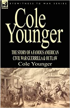 Book Cole Younger: the Story of a Famous American Civil War Guerrilla & Outlaw by Cole Younger (2009-11-22)