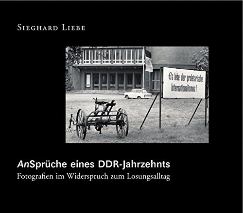 An-Sprüche eines DDR Jahrzehnts: Fotografien im Widerspruch zum Losungsalltag