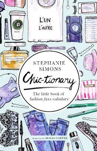 Chic-tionary: The Little Book of Fashion Faux-cabulary -