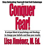 Conquer Fear!: Stop Defeating Yourself - End Self-Sabotage | Lisa Jimenez