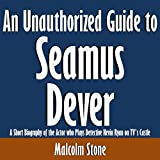 An Unauthorized Guide to Seamus Dever: A Short Biography of the Actor Who Plays Detective Kevin Ryan on TV's Castle