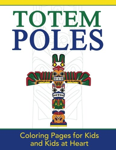 Totem Poles: Coloring Pages for Kids and Kids at Heart (Hands-On Art History)
