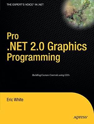 Pro .NET 2.0 Graphics Programming (Expert's Voice in .NET) from Apress
