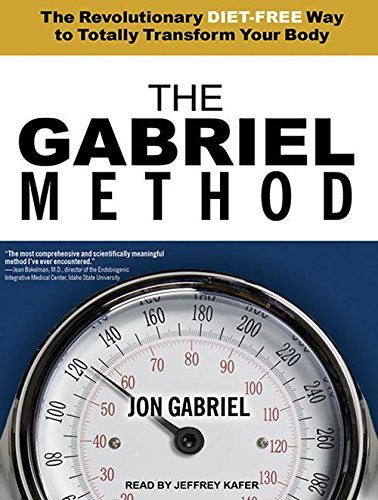 The Gabriel Method: The Revolutionary Diet-free Way to Totally Transform Your Body by Jon Gabriel (2012-12-31)