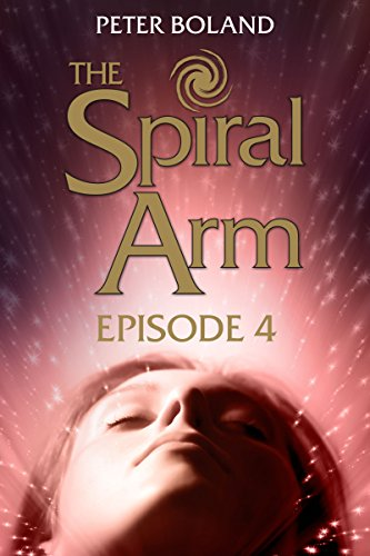 The Spiral Arm - Episode 4 (The Dystopian Serial Adventure) (Spiral Episodes)