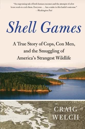 Shell Games: A True Story of Cops, Con Men, and the Smuggling of America's Strangest Wildlife