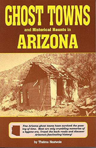 Ghost Towns and Historical Haunts in Arizona (Historical and Old ()