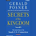 Secrets of the Kingdom: The Inside Story of the Saudi-U.S. Connection Audiobook by Gerald Posner Narrated by Alan Sklar