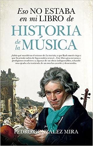 Eso no estaba en mi libro de Historia de la Música: Amazon.es: González Mira, Pedro: Libros