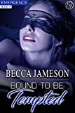 Bound to be Tempted (Emergence Book 4)