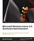 img - for Microsoft Windows Intune 2.0: Quickstart Administration by Overton, David (2012) Paperback book / textbook / text book