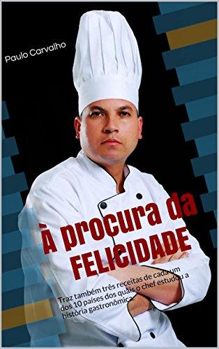 À procura da felicidade: Traz também três receitas de cada um dos 10 países dos quais o chef estudou a história gastronômica.