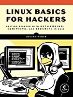Linux Basics for Hackers: Getting Started with Networking, Scripting, and Security in Kali Front Cover