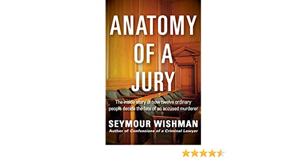 Anatomy Of A Jury The Inside Story Of How Twelve Ordinary People