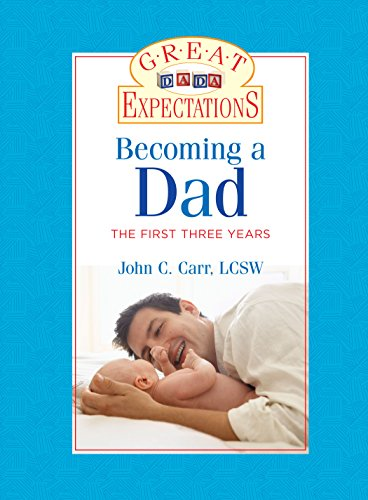 Great Expectations: Becoming a Dad: The First Three Years by [Carr, John C.]