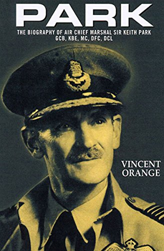 Park: The Biography of Air Chief Marshal Sir Keith Park, GCB, KBE, MC, DFC, DCL