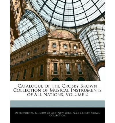 Download Catalogue of the Crosby Brown Collection of Musical Instruments of All Nations, Volume 2 (Paperback) - Common ebook