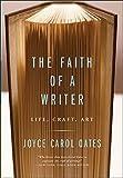 The Faith of a Writer: Life, Craft, Art