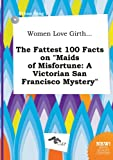 img - for Women Love Girth... the Fattest 100 Facts on Maids of Misfortune: A Victorian San Francisco Mystery book / textbook / text book