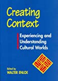 Creating Context : Experiencing and Understanding Cultural Worlds, , 1569760306