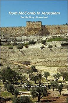 From McComb to Jerusalem: The Life Story of Irene (Shaloma) Levi by Petra Van Der Zande (2011-06-18)