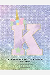 K: Monogram Initial K Journal Notebook for Unicorn Believers Paperback