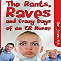 The Rants, Raves and Crazy Days of an ER Nurse: Funny, True Life Stories of Medical Humor from the Emergency Room Audiobook by Dani Jacobs Narrated by Cody J. Johnson