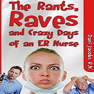 The Rants, Raves and Crazy Days of an ER Nurse Audiobook