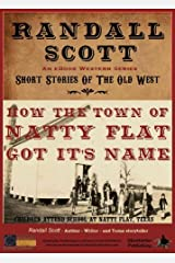 How The Town Of Natty Flat Got Its Name (Short Stories Of The Old West - by Randall Scott Book 1) Kindle Edition