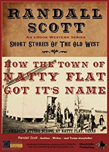 How The Town Of Natty Flat Got Its Name (Short Stories Of The Old West - by Randall Scott Book 1)