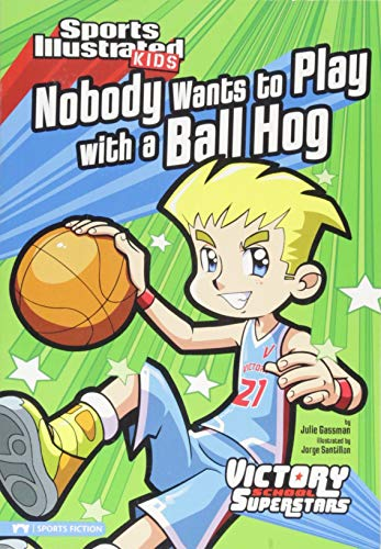 (Nobody Wants to Play with a Ball Hog (Sports Illustrated Kids Victory School Superstars))