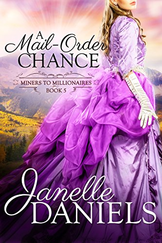 A Mail-Order Chance (Miners to Millionaires Book 5) (Corset Dream)
