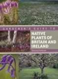 A Gardener's Guide to Native Plants of Britain and Ireland, Rosemary FitzGerald, 1847973094